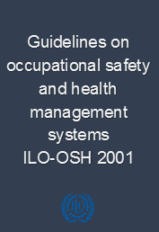 Guidelines on occupational safety and health management systems, ILO-OSH 2001