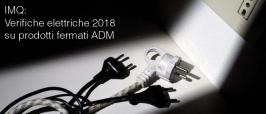 IMQ: Verifiche elettriche 2018 su prodotti fermati ADM