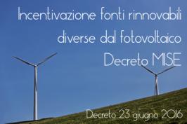 Incentivi energie rinnovabili non fotovoltaiche: Decreto 23 Giugno 2016