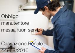 Cassazione  Sent. 44968/2016 | Obbligo manutentore messa