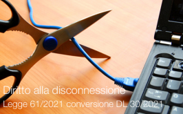 Diritto alla disconnessione   Legge 61/2021 conversione DL 30/2021