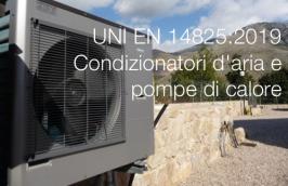 UNI EN 14825:2019 - Condizionatori d'aria, refrigeratori di liquido e pompe di calore