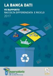 VII rapporto Raccolta Differenziata e Riciclo 2017