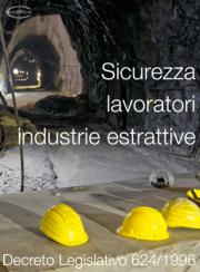 Salute e Sicurezza lavoratori industrie estrattive | D.lgs 624/1996