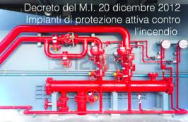 Decreto M.I. 20 dicembre 2012: Regola Tecnica PI Impianti Protezione Attiva