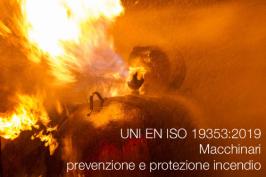 UNI EN ISO 19353:2019 | Macchinari prevenzione e protezione incendio