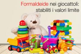 Formaldeide nei giocattoli: stabiliti i valori limite