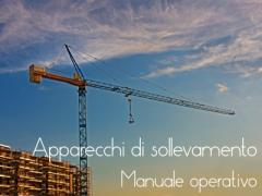 Apparecchi di sollevamento: norme ISO in adozione per il manuale operativo
