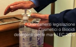 Orientamenti legislazione Cosmetici o Biocidi detergenti per le mani   EC 2020