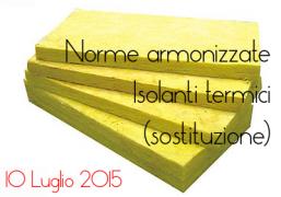Nuove norme armonizzate (sostituzione) per la marcatura CE degli isolanti termici: dal 10 Luglio 2015