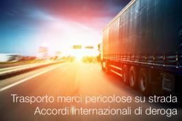 Trasporto merci pericolose su strada: Accordi Internazionali di deroga