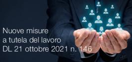 Nuove misure a tutela del lavoro: Decreto Legge 21 ottobre 2021 n. 146