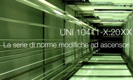 UNI 10411-X:20XX - La serie di norme modifiche ad ascensori