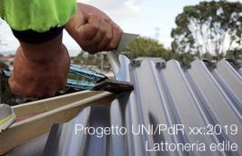 Progetto UNI/PdR xx:2019 Lattoneria edile