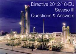 Directive 2012/18/EU Seveso III: Questions & Answers