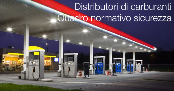 Distributori di carburanti   Quadro normativo sicurezza